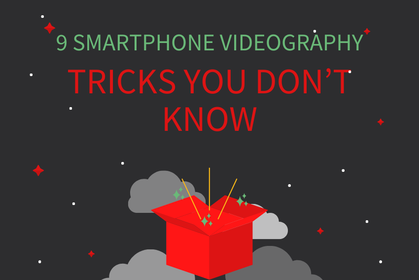 9 Smartphone Videography Tricks You Don't Know