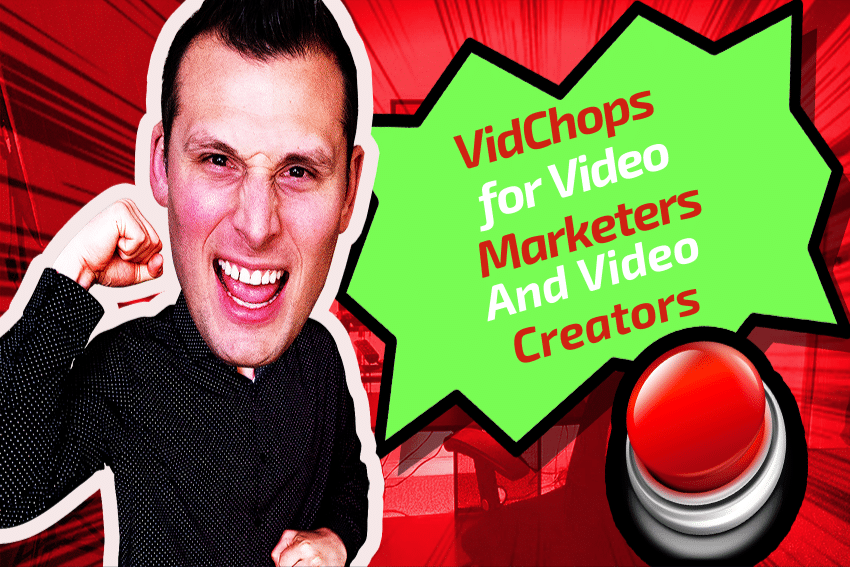 VidChops for Video Marketers and Video Creators
