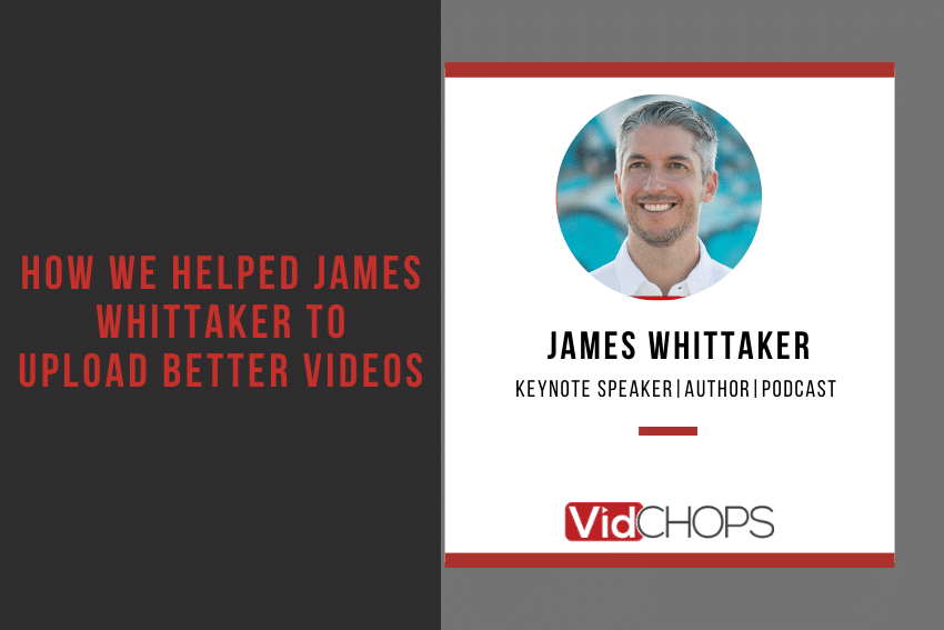 How We Helped James Whittaker Create Better Videos