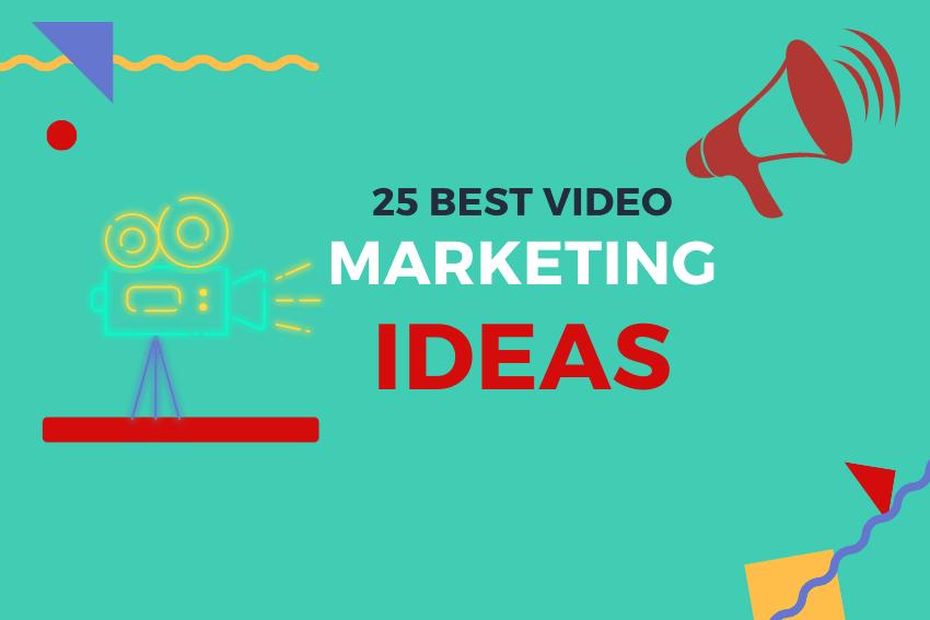 25 Best Video Marketing Ideas for 2021