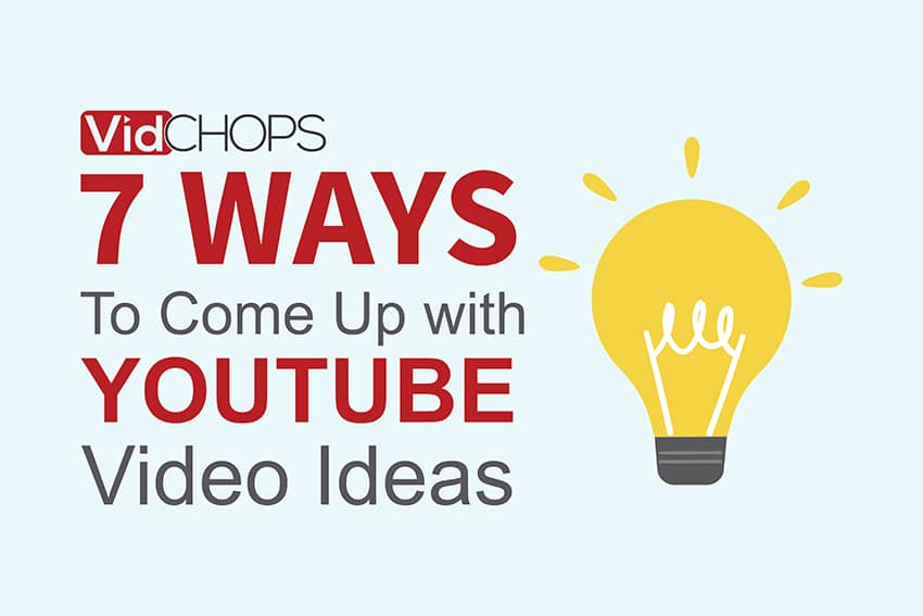 7 Ways to Come Up with Youtube Video Ideas