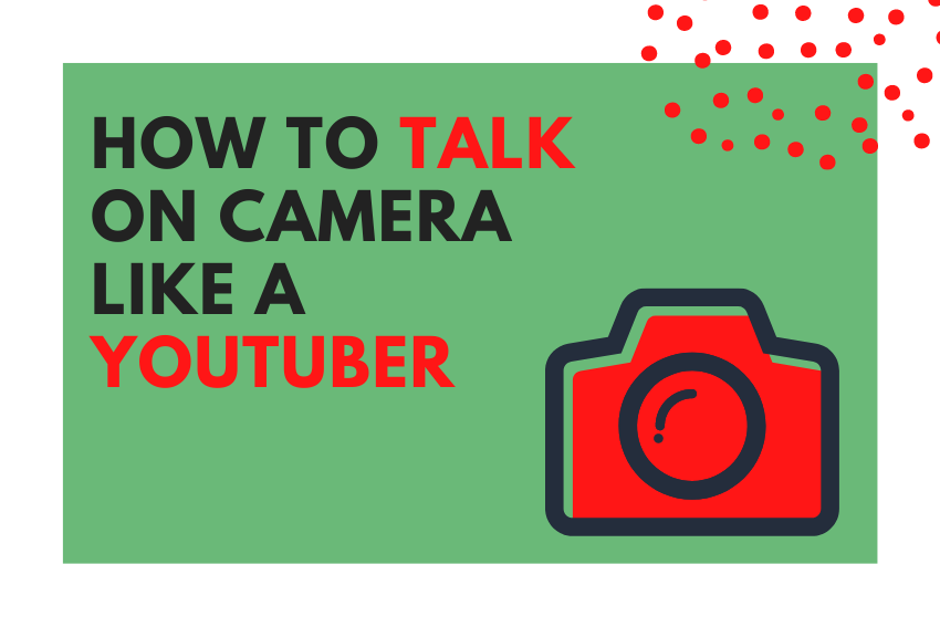 How to Talk on Camera Like a YouTuber