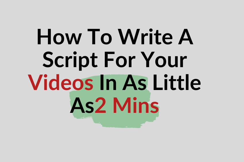 How To Write A Script For Your Videos In As Little As 2 Mins