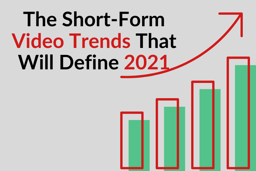 The Short-Form Video Trends That Will Define 2021