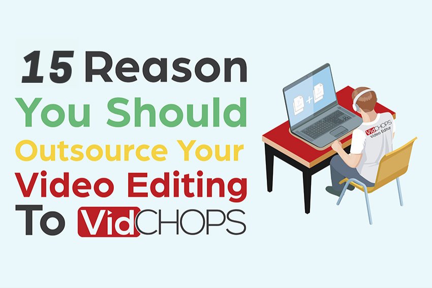 Top 15 Reasons to Outsource Your Video Editing