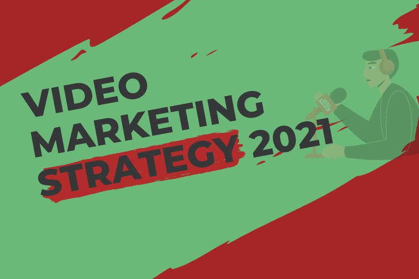 Video Marketing Strategy 2021