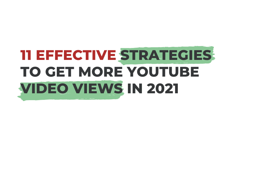 11 Effective Strategies to Get More YouTube Video Views in 2021