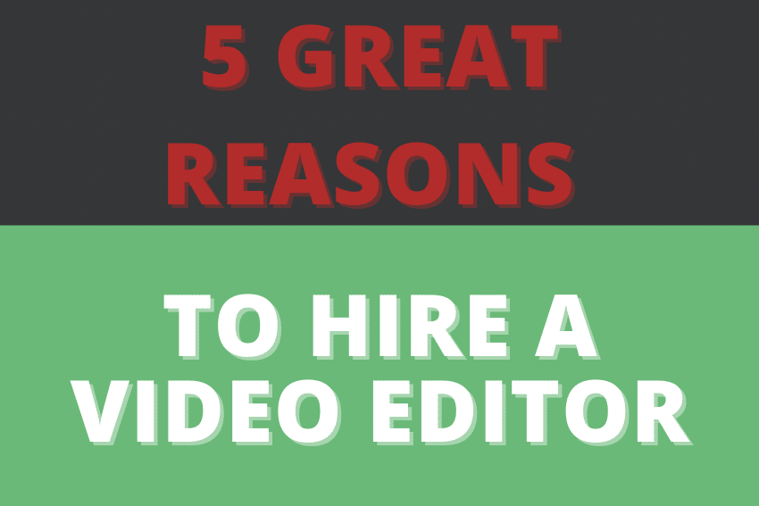 5 great reasons to hire a video editor