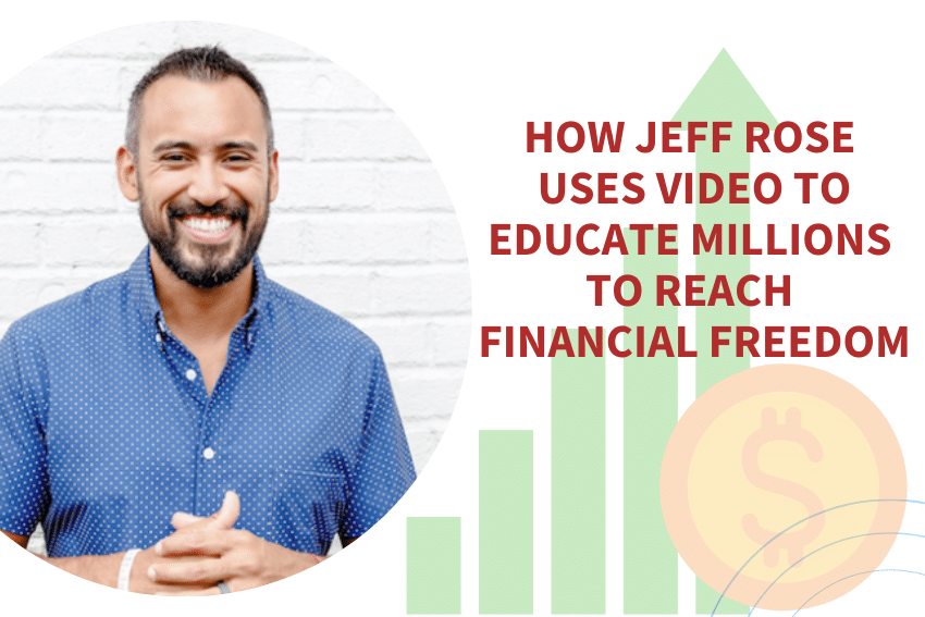 How Jeff Rose Uses Video To Educate Millions To Reach Financial Freedom