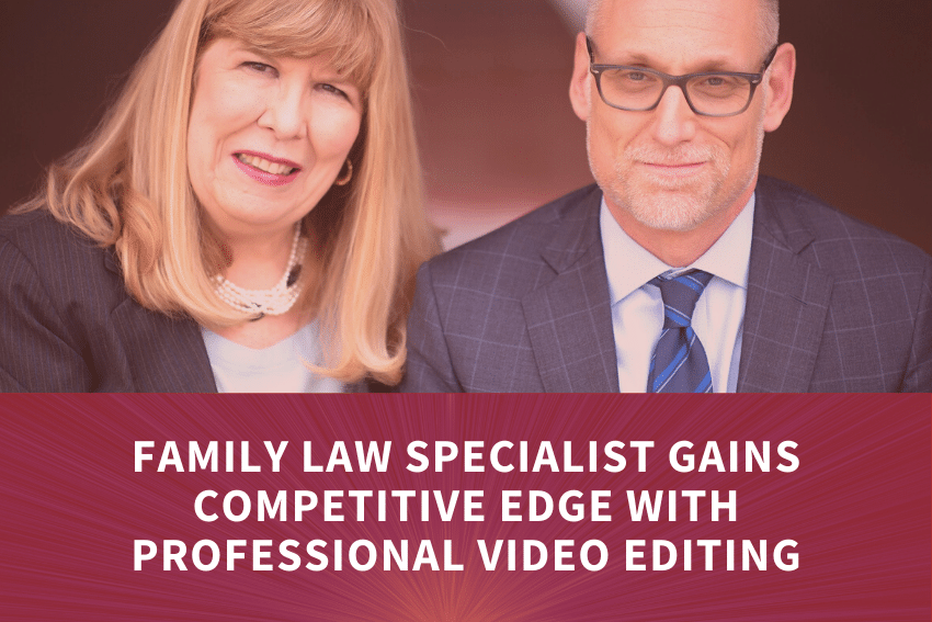 Family Law Specialist Gains Competitive Edge with Professional Video Editing