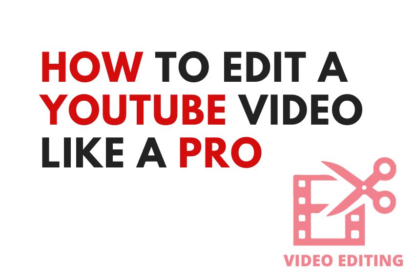 How To Edit a YouTube Video Like a Pro