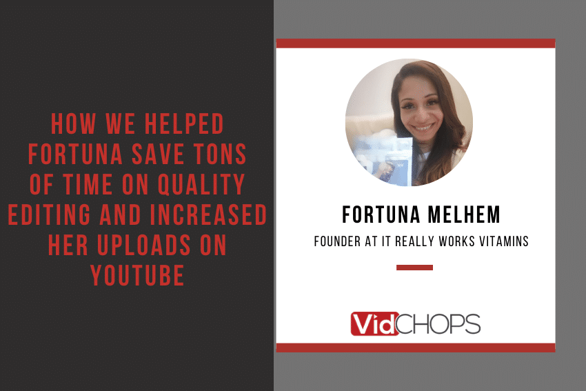 How We Helped Fortuna Save TONS of Time on Quality Editing and Increased Her Uploads on YouTube