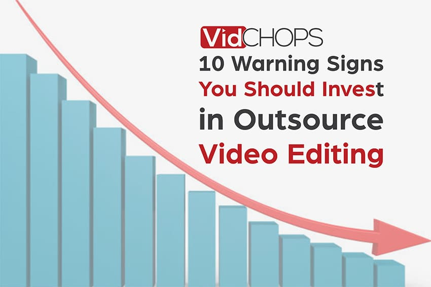 10 Warning Signs You Should Invest in Outsource Video Editing
