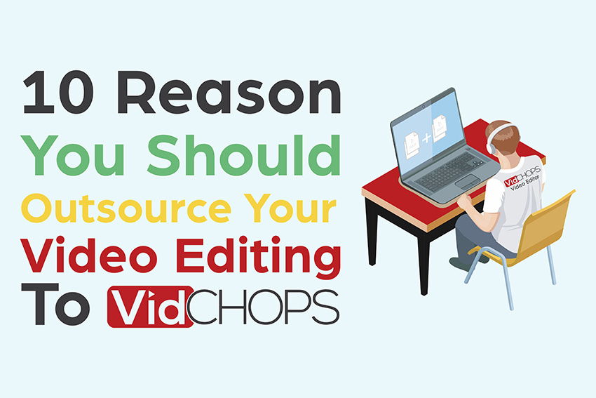10 Reasons You Should Outsource Video Editing to VidChops