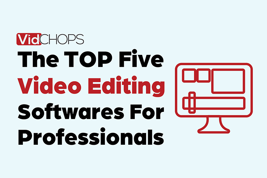 The Top Five Video Editing Software for Professionals